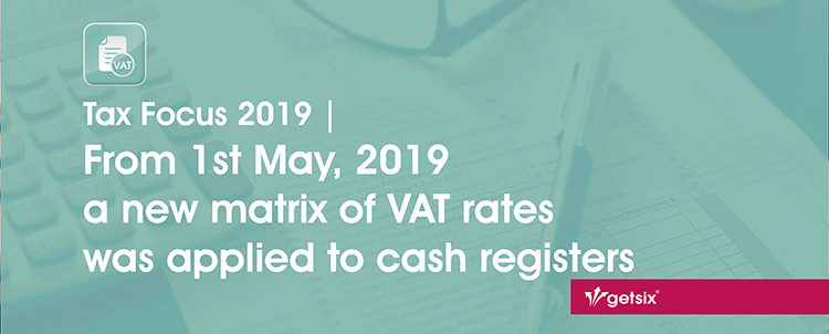 getsix | From 1st May, 2019 a new matrix of VAT rates was applied to cash registers