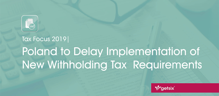 Poland to Delay Implementation of New Withholding Tax Requirements