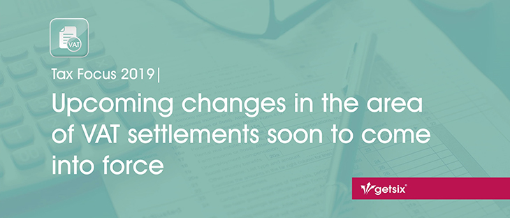 Tax Focus 2019 | Upcoming changes in the area of VAT settlements soon to come into force
