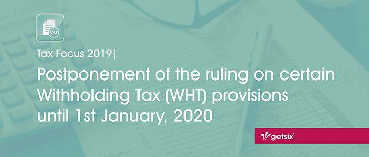 Tax Focus 2019 | Postponement of the ruling on certain Withholding Tax (WHT) provisions until 1st January, 2020