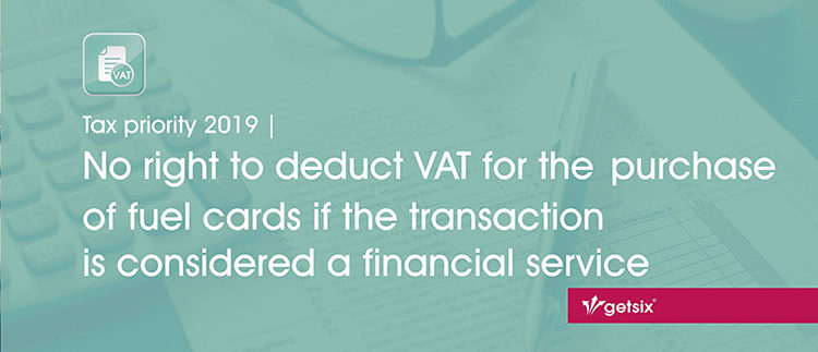 Tax priority 2019 | No right to deduct VAT for the purchase of fuel cards if the transaction is considered a financial service