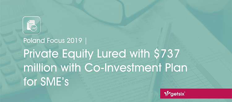 Poland Focus 2019 | Private Equity Lured with $737 million with Co-Investment Plan for SME's