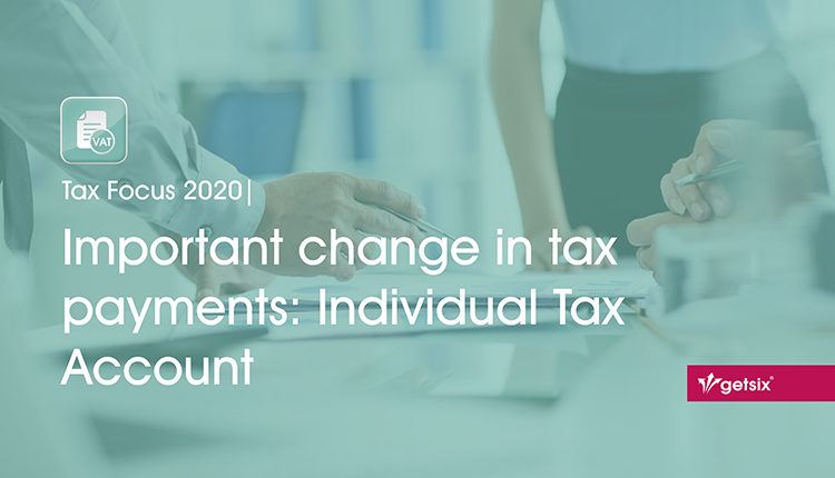 Tax Focus 2020 | Important change in tax payments: Individual Tax Account