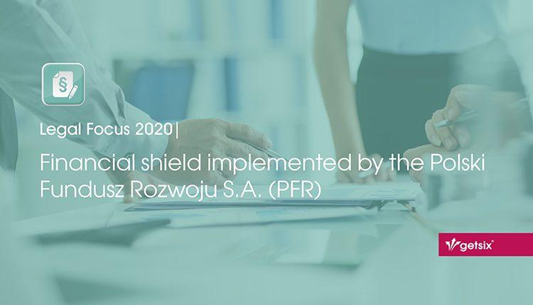 Financial shield implemented by the Polski Fundusz Rozwoju S.A. (PFR)
